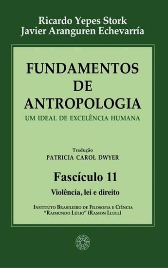 Fundamentos de Antropologia - Fasciculo 11 - Violencia; lei e direito - Um ideal de excelência humana - cover