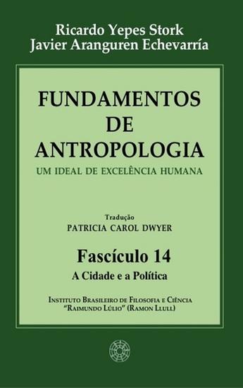 Fundamentos de Antropologia - Fasciculo 14 - A Cidade e a Politica - Um ideal de excelência humana - cover