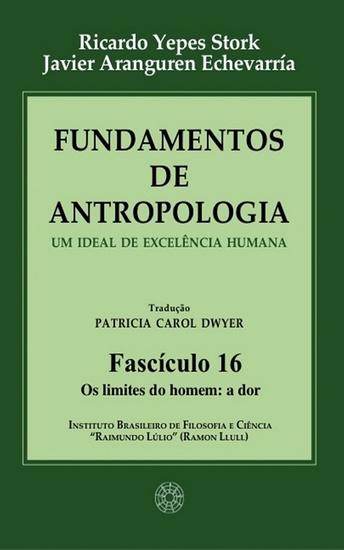 Fundamentos de Antropologia - Fasciculo 16 - Os limites do homem: a dor - Um ideal de excelência humana - cover