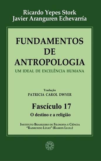 Fundamentos de Antropologia - Fasciculo 17 - O destino e a religião - Um ideal de excelência humana - cover
