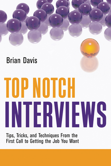Top Notch Interviews - Tips Tricks and Techniques from the First Call to Getting the Job You Want - cover