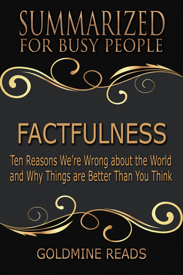 Factfulness - Summarized for Busy People - Ten Reasons We're Wrong About the World and Why Things Are Better Than You Think - cover