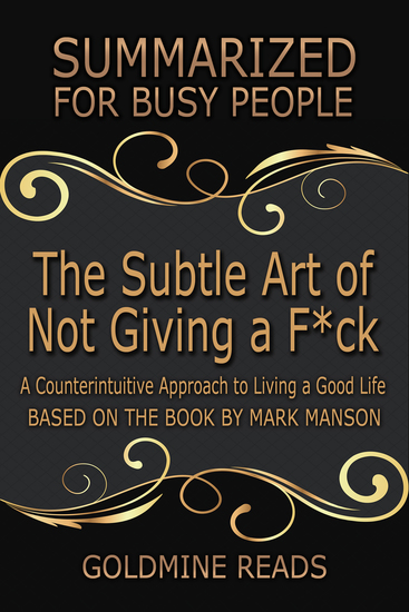 The Subtle Art of Not Giving a F*ck - Summarized for Busy People - A Counterintuitive Approach to Living a Good Life: Based on the Book by Mark Manson - cover