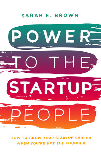 Power to the Startup People - How To Grow Your Startup Career When You're Not The Founder - cover