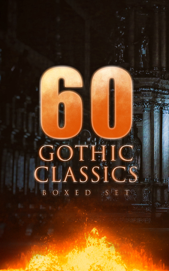 60 GOTHIC CLASSICS - Boxed Set: Dark Fantasy Novels Supernatural Mysteries Horror Tales & Gothic Romances - Frankenstein The Castle of Otranto St Irvyne The Tell-Tale Heart The Phantom Ship The Birth Mark The Headless Horseman The Man-Wolf The Beetle The Phantom of the Opera - cover
