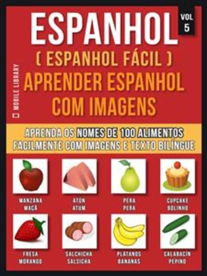 Espanhol ( Espanhol Fácil ) Aprender Espanhol Com Imagens (Vol 5) - Aprenda o nome de 100 alimentos facilmente com imagens e texto bilingue - cover