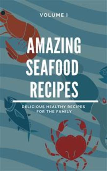 Amazing Seafood Recipes - Volume I - cover