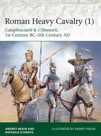 Roman Heavy Cavalry (1) - Cataphractarii & Clibanarii 1st Century BC–5th Century AD - cover