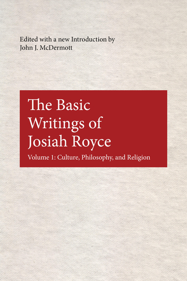 The Basic Writings of Josiah Royce Volume I - Culture Philosophy and Religion - cover