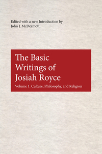 The Basic Writings of Josiah Royce Volume I - Culture Philosophy and Religion
