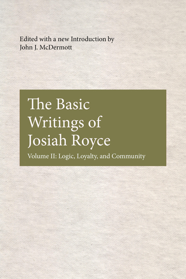 The Basic Writings of Josiah Royce Volume II - Logic Loyalty and Community - cover