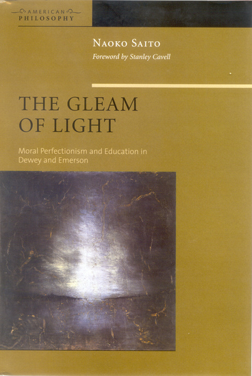 The Gleam of Light - Moral Perfectionism and Education in Dewey and Emerson - cover