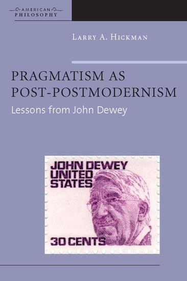 Pragmatism as Post-Postmodernism - Lessons from John Dewey - cover
