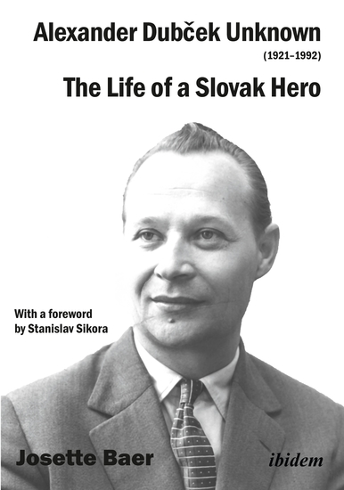 Alexander Dubček Unknown (1921–1992) - The Life of a Political Icon - cover