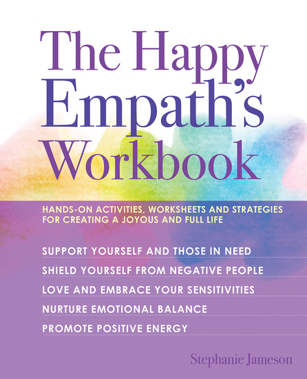 The Happy Empath's Workbook - Hands-On Activities Worksheets and Strategies for Creating a Joyous and Full Life - cover