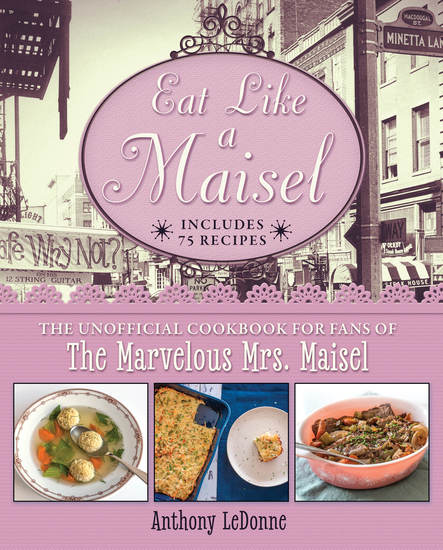Eat Like a Maisel - The Unofficial Cookbook for Fans of The Marvelous Mrs Maisel - cover