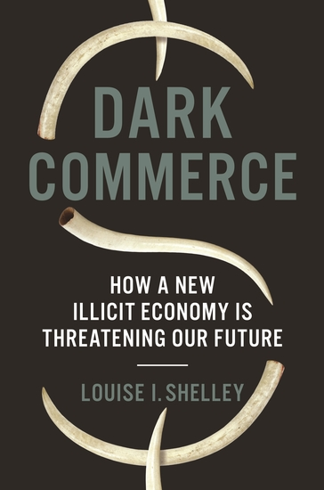 Dark Commerce - How a New Illicit Economy Is Threatening Our Future - cover