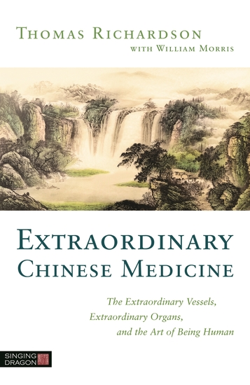 Extraordinary Chinese Medicine - The Extraordinary Vessels Extraordinary Organs and the Art of Being Human - cover