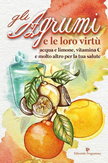 Gli Agrumi e le loro virtù - acqua e limone vitamina C e molto altro per la tua salute - cover