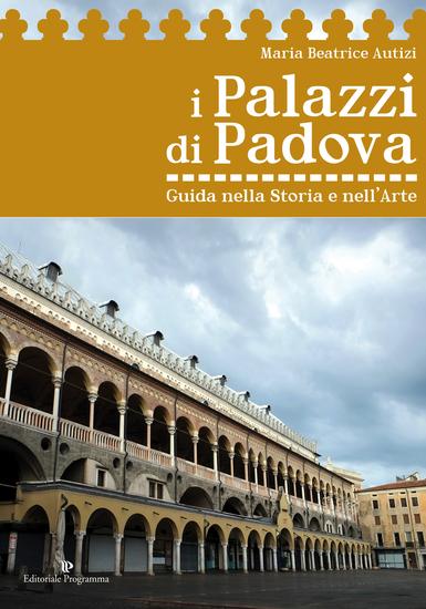 I Palazzi di Padova - Guida nella storia e nell'arte - cover