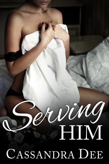 Serving Him - A Billionaire Bad Boy Romance - cover