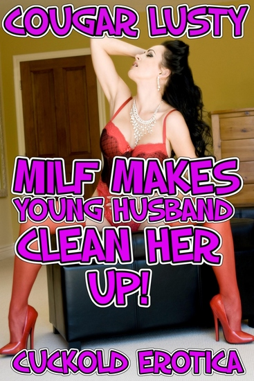 Milf Wife Makes Young Husband Clean Her Up! - Cuckold Erotica - cover