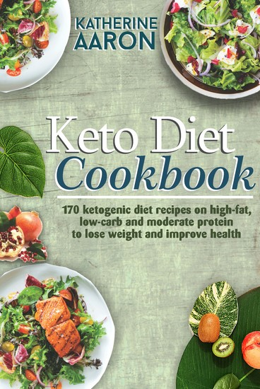 Keto Diet Cookbook - 170 Ketogenic Diet Recipes on high-Fat Low-carb and Moderate Protein To Lose Weight and Improve Health - cover