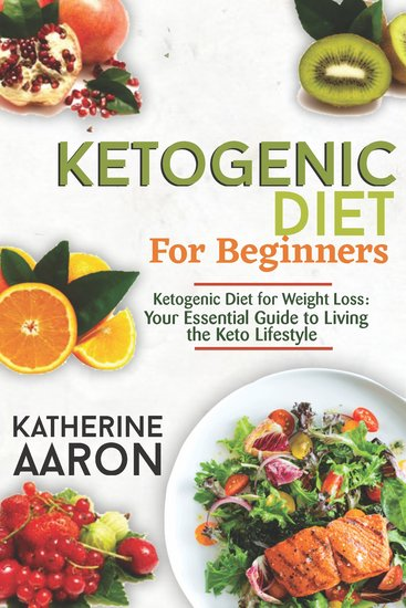 Ketogenic Diet for Beginners - Your Essential Guide to Living the Keto Lifestyle - cover