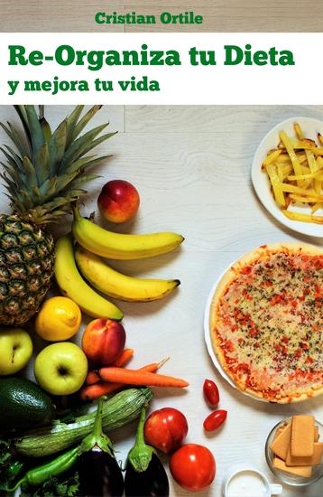 Re-organiza Tu Dieta - Y Mejora Tu Vida - cover