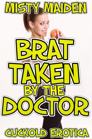 Brat taken by the doctor - Cuckold erotica - cover