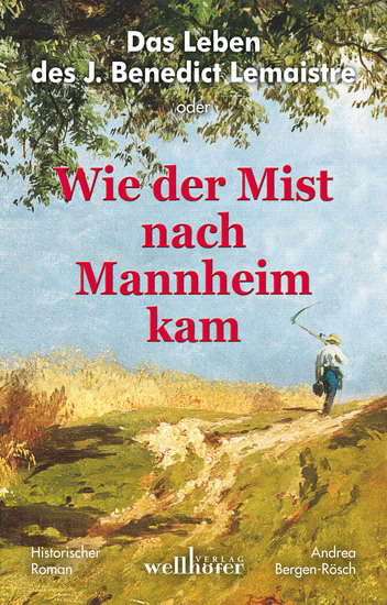 Das Leben des J Benedict Lemaistre oder: Wie der Mist nach Mannheim kam Historischer Roman - cover
