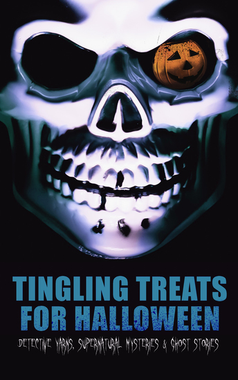 Tingling Treats for Halloween: Detective Yarns Supernatural Mysteries & Ghost Stories - A Witch's Den The Black Hand Number 13 The Birth Mark The Oblong Box The Horla When the World Was Young Ligeia The Rope of Fear Clarimonde The Lost Room Thrawn Janet The Purloined Letter… - cover