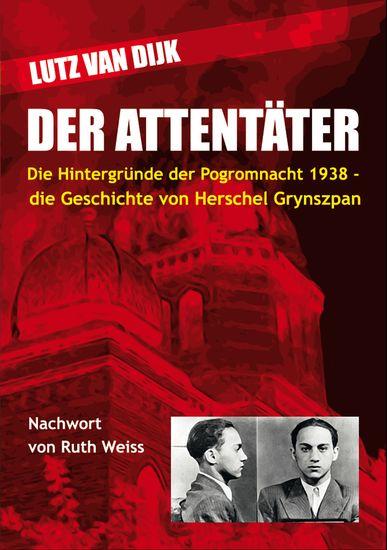 Der Attentäter - Die Hintergründe der Pogromnacht 1938 - die Geschichte von Herschel Grynszpan - cover