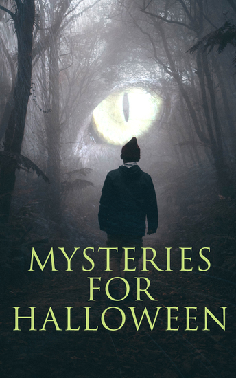 Mysteries for Halloween - 60+ Occult & Supernatural Cases Ghost Stories and Murder Mysteries: The Black Hand The Birth Mark The Oblong Box The Horla The Haunted and the Haunters When the World Was Young Ligeia… - cover