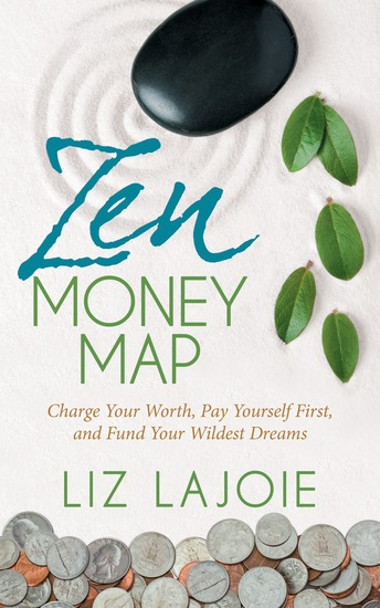 Zen Money Map - Charge Your Worth Pay Yourself First and Fund Your Wildest Dreams - cover