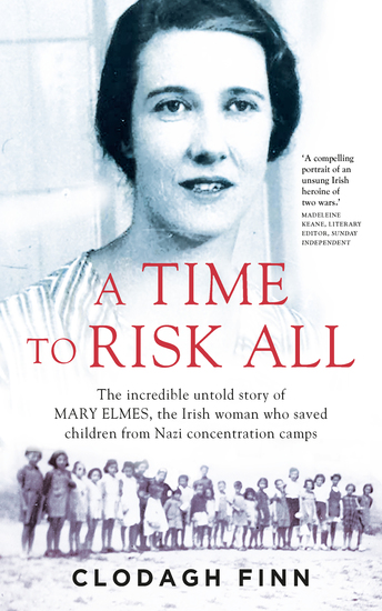 A Time to Risk All - The incredible untold story of Mary Elmes the Irish woman who saved hundreds of children from Nazi Concentration Camps - cover