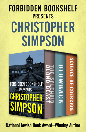 Forbidden Bookshelf Presents Christopher Simpson - The Splendid Blond Beast Blowback and Science of Coercion - cover