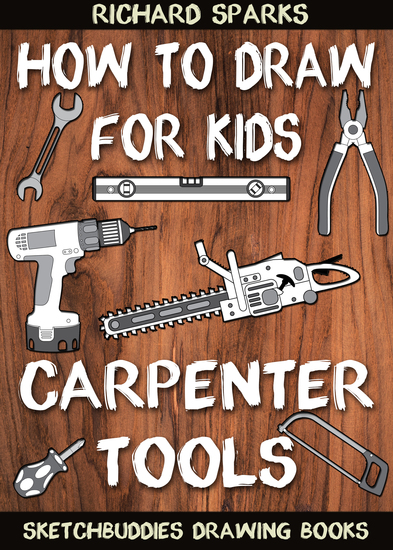 How to Draw for Kids : Carpenter Tools - Drawing Lessons with Easy Step by Step Instructions - cover