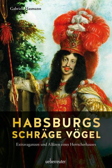 Habsburgs schräge Vögel - Extravaganzen und Allüren eines Herrscherhauses - cover