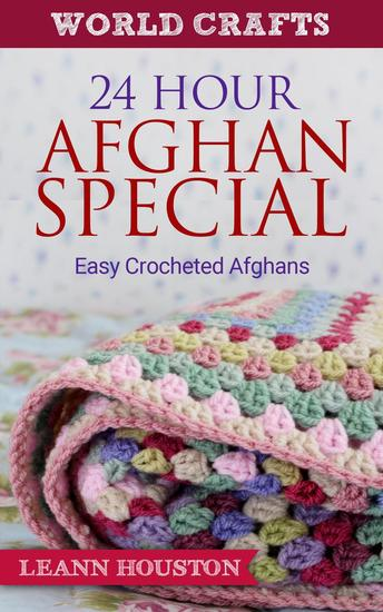 24 Hour Afghan Special : Easy Crocheted Afghans - World Crafts Series #7 - cover