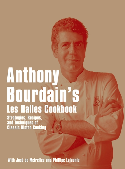 Anthony Bourdain's Les Halles Cookbook - Strategies Recipes and Techniques of Classic Bistro Cooking - cover