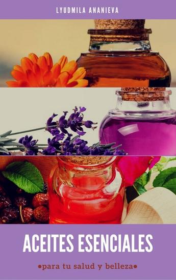 Aceites Esenciales Para Tu Salud Y Belleza - Primera Parte - cover