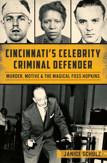 Cincinnati's Celebrity Criminal Defender - Murder Motive & the Magical Foss Hopkins - cover