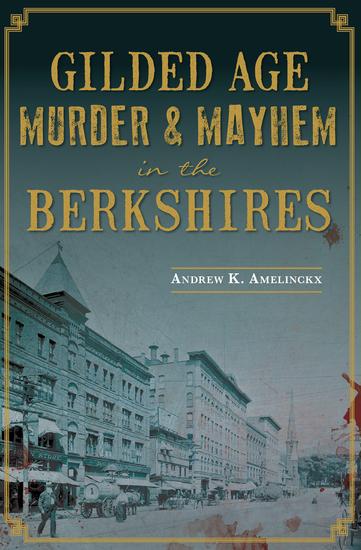 Gilded Age Murder & Mayhem in the Berkshires - cover