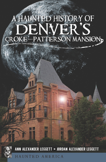 A Haunted History of Denver's Croke-Patterson Mansion - cover