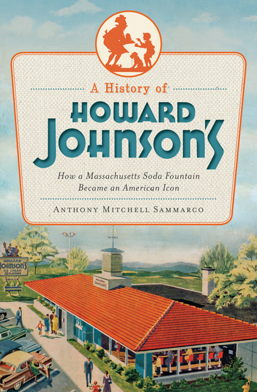 A History of Howard Johnson's - How a Massachusetts Soda Fountain Became an American Icon - cover