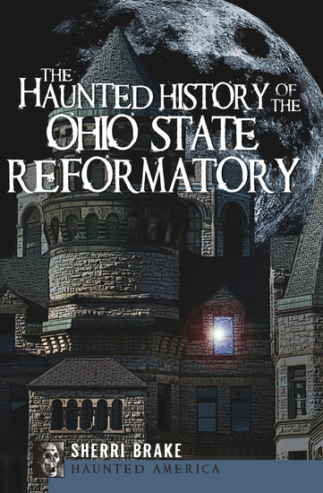 The Haunted History of the Ohio State Reformatory - cover