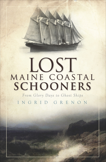Lost Maine Coastal Schooners - From Glory Days to Ghost Ships - cover