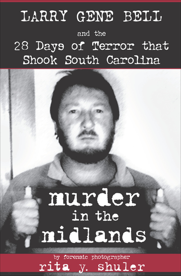 Murder in the Midlands - Larry Gene Bell and the 28 Days of Terror that Shook South Carolina - cover