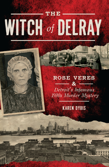 The Witch of Delray - Rose Veres & Detroit's Infamous 1930s Murder Mystery - cover